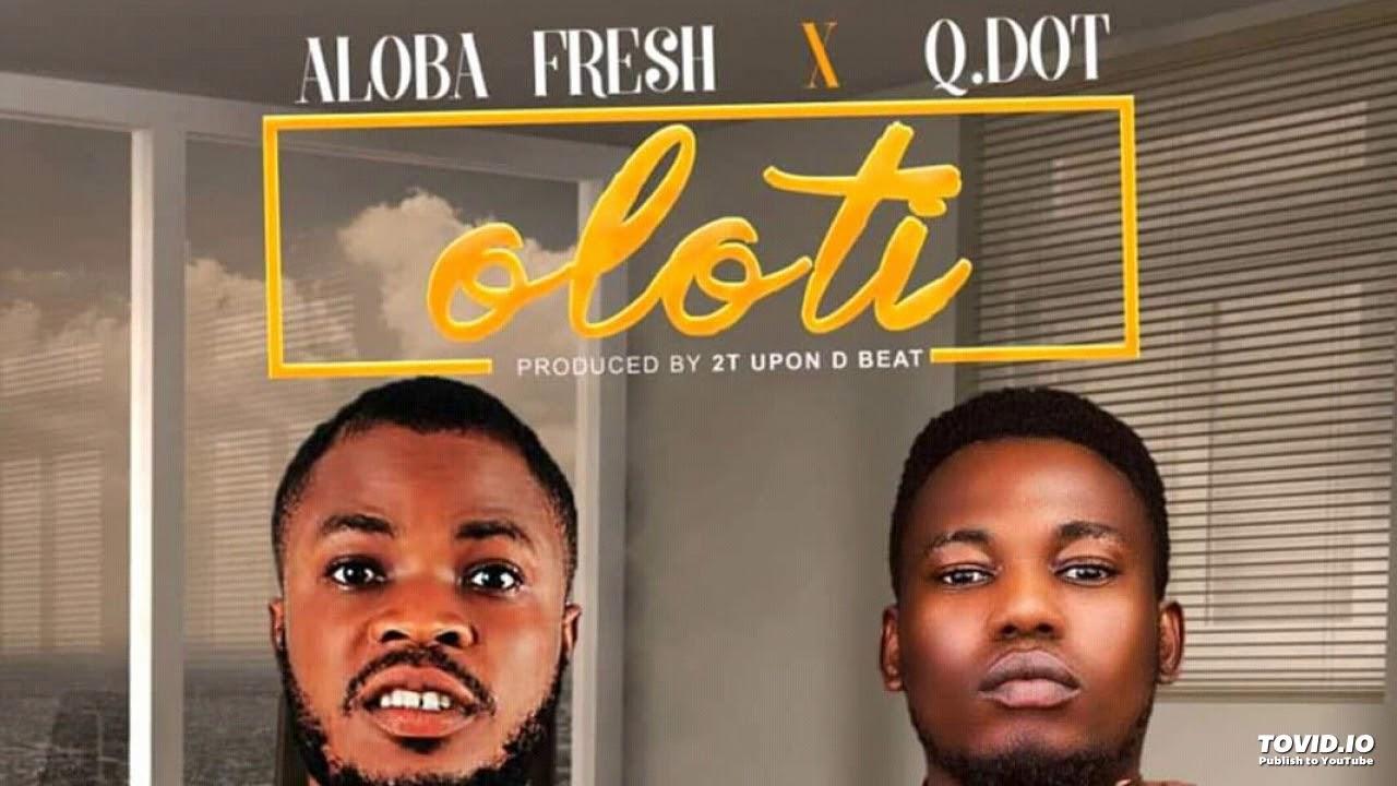 AUDIO!: Aloba Fresh Ft. Qdot - Oloti (Prod. By 2TBoiz)