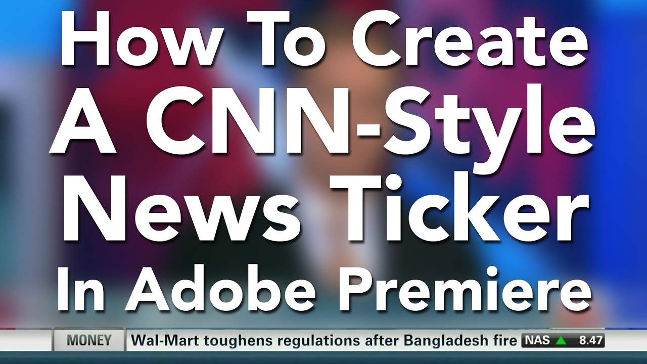 How To Create A Cnn Style News Ticker In Adobe Premiere Pro Youtube