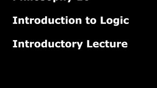Introduction to Logic, Philosophy 10, UC San Diego - Introductory Lecture Thumbnail