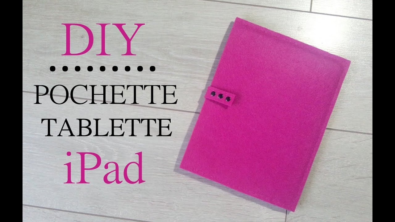 diy faire une pochette pour tablette ipad avec de la feutrine youtube. Black Bedroom Furniture Sets. Home Design Ideas