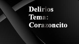 Delirios - Corazoncito - con Letra