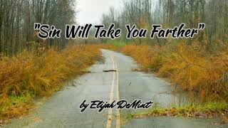 """""""Sin Will Take You Farther"""" by Elijah DeMint"""