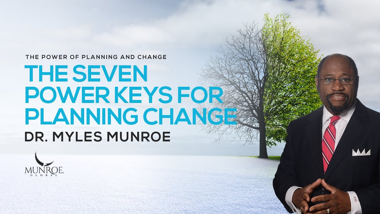 The Seven Power Keys For Planning Change | Dr.  Myles Munroe