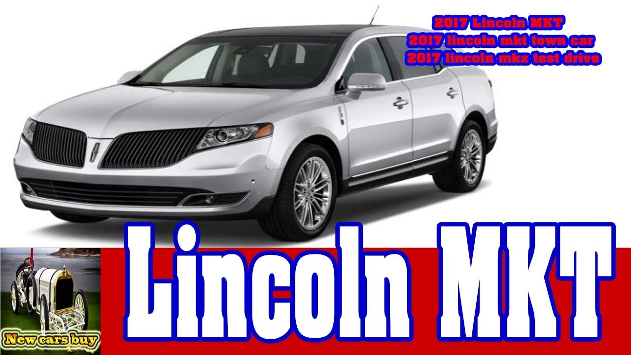 2017 Lincoln Mkt Town Car Mkz Test Drive New Cars