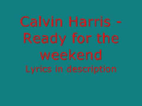 Calvin Harris - Ready for the weekend *LIVE* Lyrics