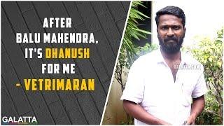 Dhanush is everything for Vetrimaran after Balu