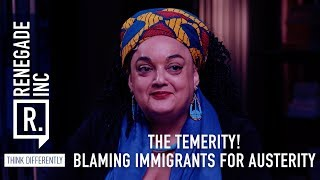 Renegade Inc: The Temerity - Blaming Immigrants For Austerity