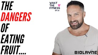 The Dangers of Eating Fruit.... What the Fitness EP 30