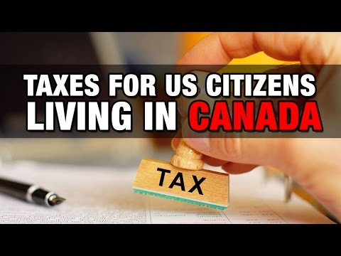 Taxes For US Citizens Living In Canada