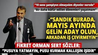 """Beşiktaş Başkanı Fikret Orman: """"Yüreği Olan Çıksın Aday Olsun"""""""