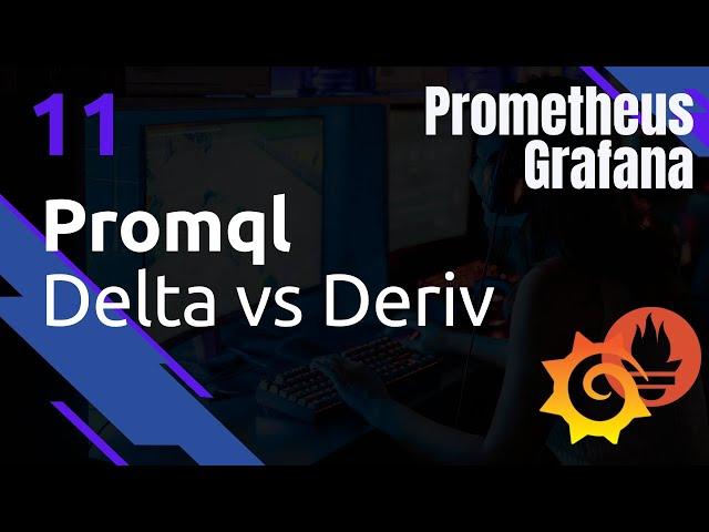 PROMETHEUS - 11. PROMQL : DELTA VS DERIV