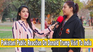 Pakistani Public Reaction On DONALD TRUMP Visit To INDIA | Sania Qureshi