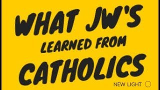 What JW's Learned From Catholics