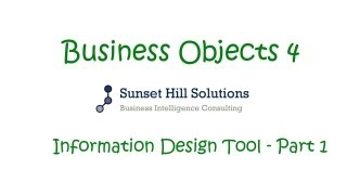 Business Objects 4x - Information Design Tool - Part 1