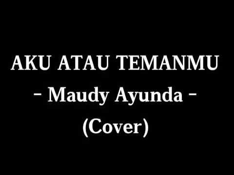 Aku atau temanmu - Maudy Ayunda (Michael Pelupessy cover - lyric)