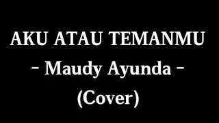 Aku Atau Temanmu - Maudy Ayunda  Michael Pelupessy Cover - Lyric