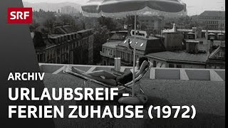 Urlaubsreif (1972) | Ferien zuhause | Sommer in der Schweiz | SRF Archiv