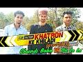 '' KHATRON KE KHILADI '' || PAHADI VERSION || HIMACHALI COMEDY || FUNNY VINES || KANGRA BOYS 2018