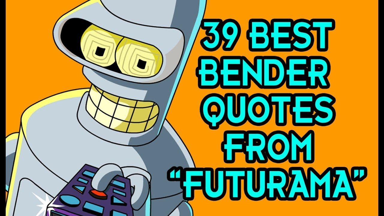 39 Best Bender Quotes From Futurama Youtube