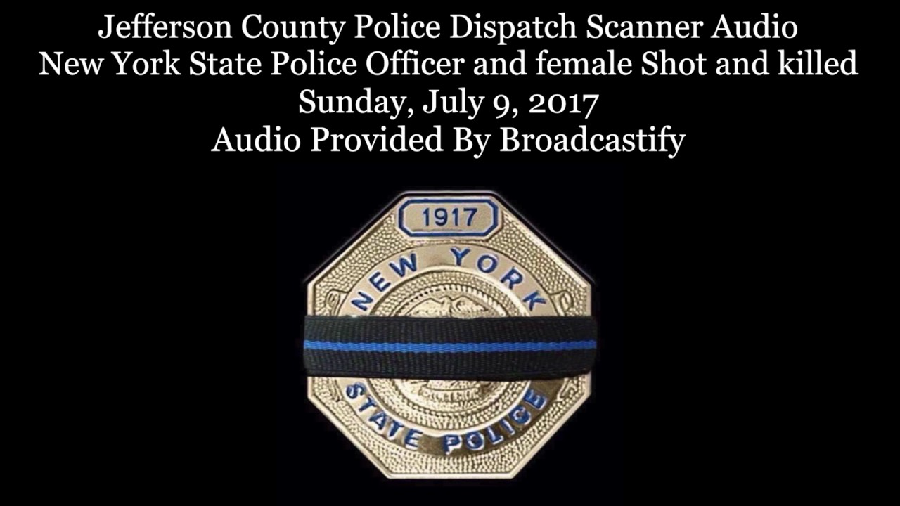 Jefferson County New York Dispatch Scanner Audio New York State Police  Officer Shot and killed