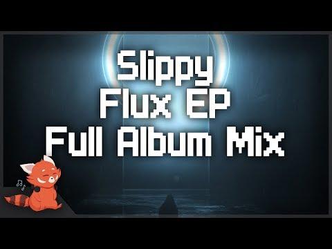 Slippy - Flux EP ~ [Full Album Mix]