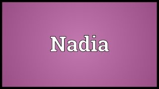 Nadia Meaning