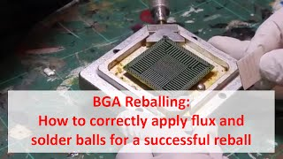 BGA Reballing: How to correctly apply flux and solder balls for a successful reball