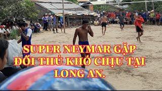 NEYMAR GẶP ĐỐI THỦ KHÓ CHỊU TẠI LONG AN(neymar,mab,reach ....hiếu,hai nồ,hữu nhơn,khoa)