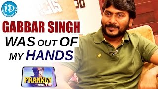 Gabbar singh was out of my hands only because of situations - sampath nandi || frankly with tnr