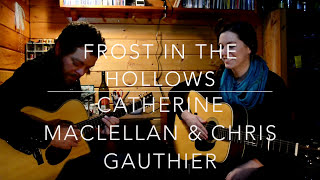 Frost in the Hollows - Catherine MacLellan & Chris Gauthier