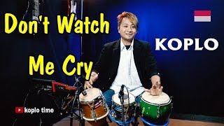 Download lagu Don't Watch Me Cry - Koplo Time version
