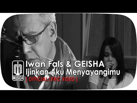 Iwan Fals & GEISHA - Ijinkan Aku Menyayangimu [Official Lyric Video]