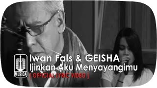Iwan Fals & GEISHA - Ijinkan Aku Menyayangimu (Official Lyric Video)