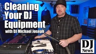 How To Extended The Life Of Your Gear By Cleaning Your DJ Equipment with DJ Michael Joseph