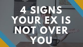 4 Signs Your Ex is Not Over You - How to Know if Your Ex Is Over You