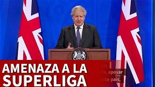 SUPERLIGA EUROPEA | Amenaza de BORIS JOHNSON, primer ministro REINO UNIDO | DIARIO AS