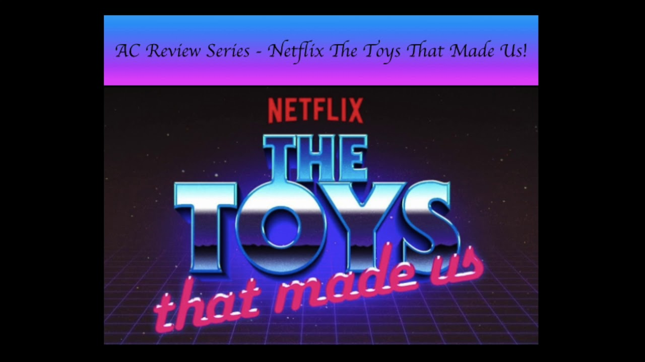 Ac Review Series Netflix The Toys That Made Us Youtube