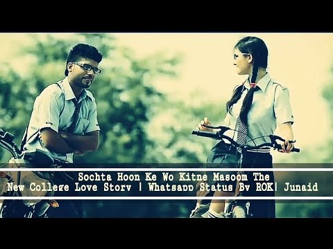 Sochta Hoon Ke Wo Kitne Masoom The New College Love Story Latest Whatsapp Status 2018 Junaid Ashgar