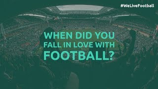 When did you fall in love with Football?