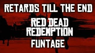 Red Dead Redemption Funtage | Retards Till The End