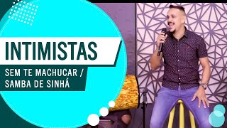 Intimistas - Sem Te Machucar / Samba de Sinhá (Roda de Amigos FM O Dia) 3ª Ed
