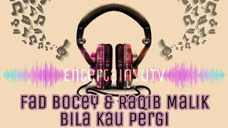 Fad Bocey & Raqib Malik - Bila Pergi (Lirik Video)