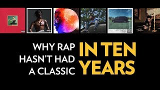 Why There Hasn't Been A Classic Rap Album In The Past 10 Years | The Breakdown