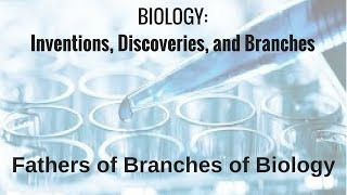 Fathers of Branches of Biology