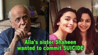 When Alia Bhatt's sister Shaheen wanted to commit SUICIDE