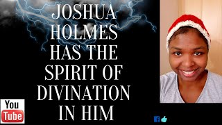 JOSHUA HOLMES HAS THE SPIRIT OF DIVINATION IN HIM
