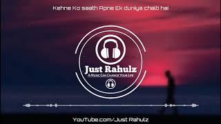 Kehne Ko saath Apne Ek duniya chalti hai | 8D Audio | Main Jahaan Rahoon | Sad Song | HQ