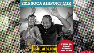 DJ Jel - 2015 Soca Airport Mix (2015 Soca)