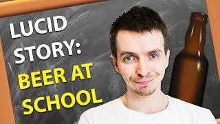 Drinking Beer at School - Lucid Dream Story