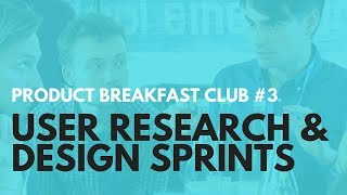 PRODUCT BREAKFAST CLUB PODCAST #3: USER RESEARCH & THE DESIGN SPRINT